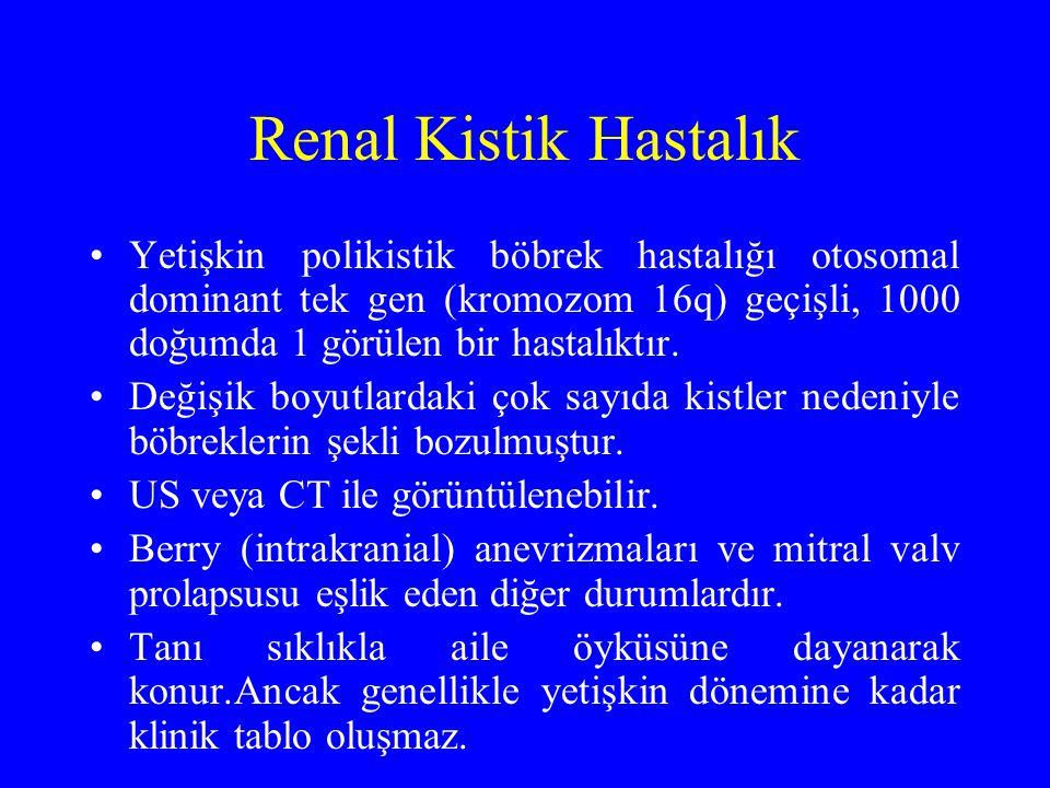 Renal Kistik Hastalık Yetişkin polikistik böbrek hastalığı otosomal dominant tek gen (kromozom 16q) geçişli, 1000 doğumda 1 görülen bir hastalıktır. D