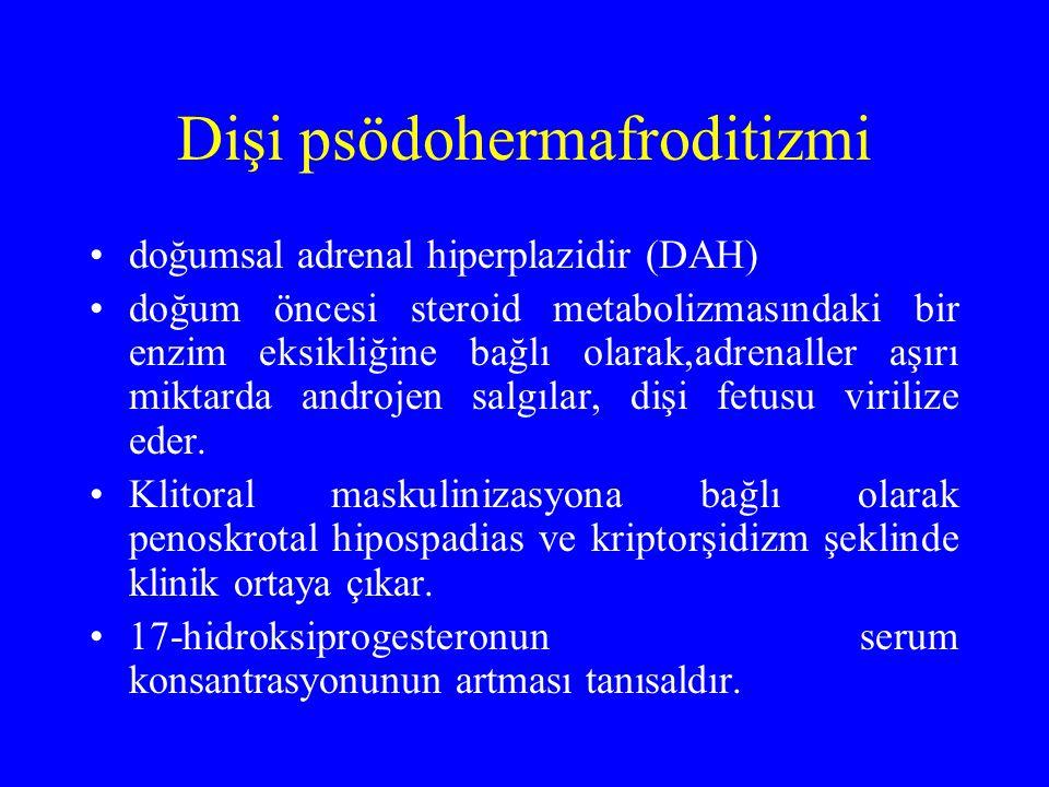 Dişi psödohermafroditizmi doğumsal adrenal hiperplazidir (DAH) doğum öncesi steroid metabolizmasındaki bir enzim eksikliğine bağlı olarak,adrenaller a