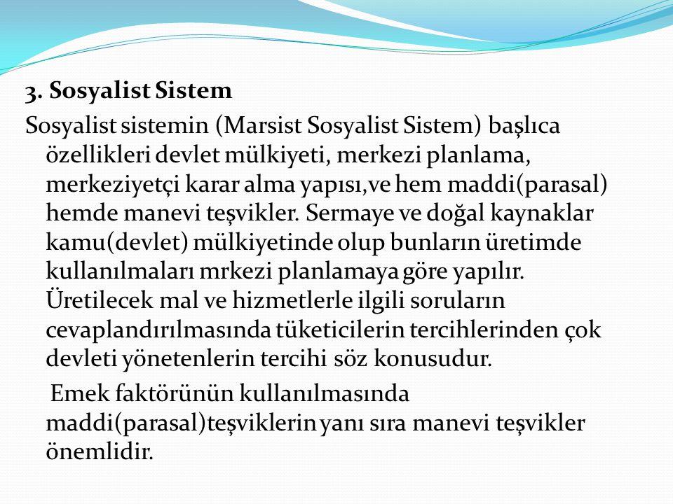 3. Sosyalist Sistem Sosyalist sistemin (Marsist Sosyalist Sistem) başlıca özellikleri devlet mülkiyeti, merkezi planlama, merkeziyetçi karar alma yapı
