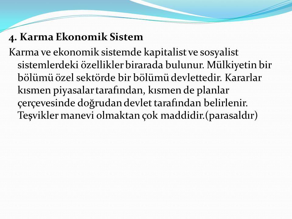 4. Karma Ekonomik Sistem Karma ve ekonomik sistemde kapitalist ve sosyalist sistemlerdeki özellikler birarada bulunur. Mülkiyetin bir bölümü özel sekt