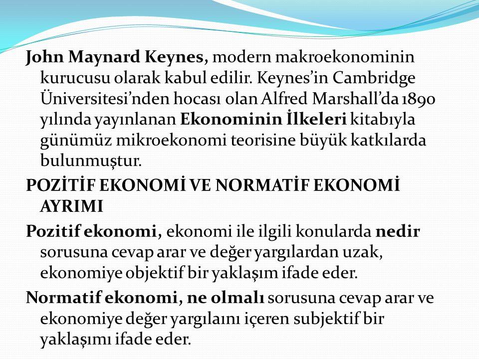 John Maynard Keynes, modern makroekonominin kurucusu olarak kabul edilir. Keynes'in Cambridge Üniversitesi'nden hocası olan Alfred Marshall'da 1890 yı