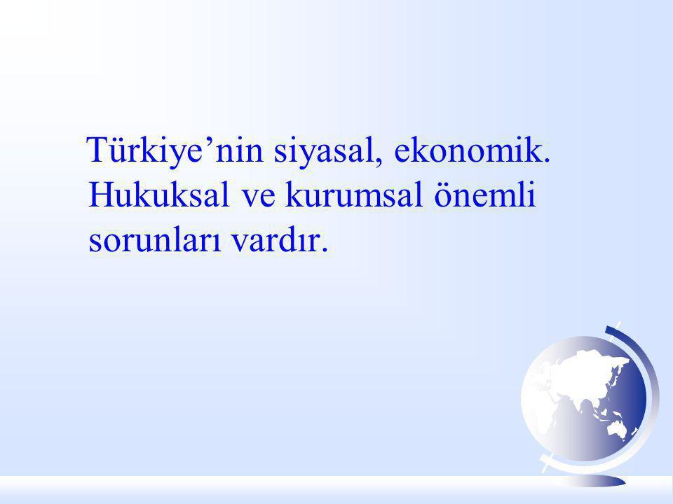 Türkiye'nin siyasal, ekonomik. Hukuksal ve kurumsal önemli sorunları vardır.