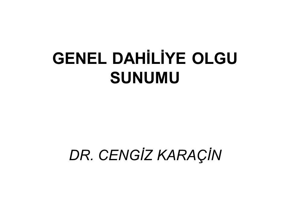 GENEL DAHİLİYE OLGU SUNUMU DR. CENGİZ KARAÇİN