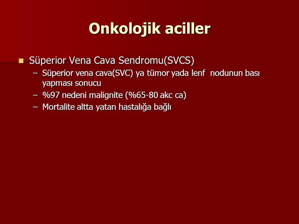 Onkolojik aciller Süperior Vena Cava Sendromu(SVCS) Süperior Vena Cava Sendromu(SVCS) –Süperior vena cava(SVC) ya tümor yada lenf nodunun bası yapması sonucu –%97 nedeni malignite (%65-80 akc ca) –Mortalite altta yatan hastalığa bağlı