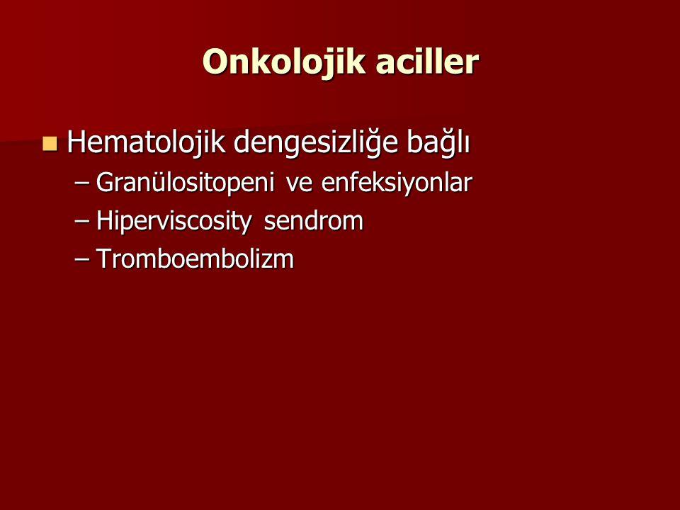 Onkolojik aciller Adrenal yetmezlik Adrenal yetmezlik Genellikle metastaz ve dışardan steroid verilmesine bağlı adrenal baskılanmadır Genellikle metastaz ve dışardan steroid verilmesine bağlı adrenal baskılanmadır Vozomotor kollapla birlikte adrenal krizin mortalitesi yüksektir Vozomotor kollapla birlikte adrenal krizin mortalitesi yüksektir Bulgular: Bulgular: –Hipoglisemi –Hiponatremi –Hiperkalemi –Eosinofili Stress altında olan adrenal yetmezliklilere ampirik steroid ve minerolokortikoid verilmeli(hydrokortizon 200-500 mg İV) Stress altında olan adrenal yetmezliklilere ampirik steroid ve minerolokortikoid verilmeli(hydrokortizon 200-500 mg İV) Adrenal yetmezlik düşünülen hastalarda Adrenal yetmezlik düşünülen hastalarda Steroid öncesi serum kortozon düzeyi olçülmeli Steroid öncesi serum kortozon düzeyi olçülmeli