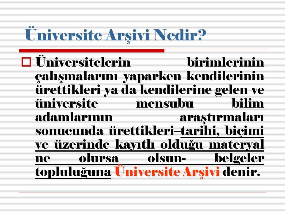 Üniversite Arşivi Nedir? Üniversite Arşivi  Üniversitelerin birimlerinin çalışmalarını yaparken kendilerinin ürettikleri ya da kendilerine gelen ve ü