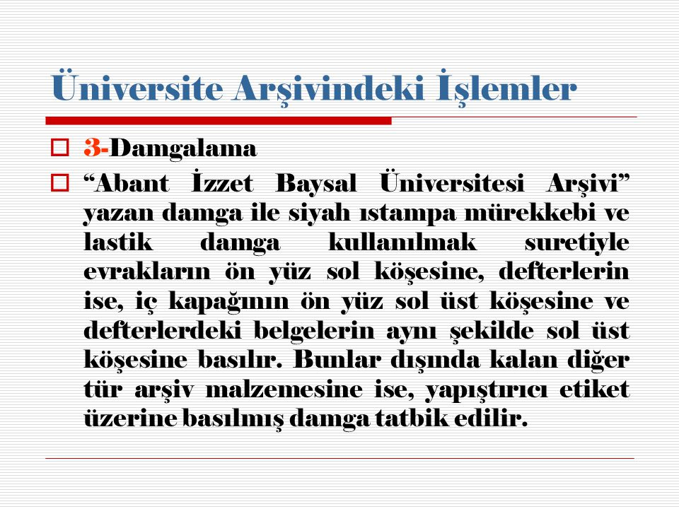 """Üniversite Arşivindeki İşlemler  3-Damgalama  """"Abant İzzet Baysal Üniversitesi Arşivi"""" yazan damga ile siyah ıstampa mürekkebi ve lastik damga kulla"""