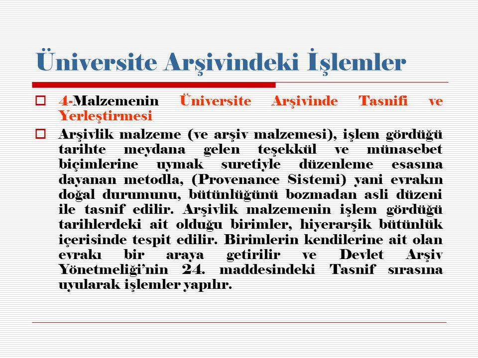 Üniversite Arşivindeki İşlemler  4-Malzemenin Üniversite Arşivinde Tasnifi ve Yerleştirmesi  Arşivlik malzeme (ve arşiv malzemesi), işlem gördüğü ta