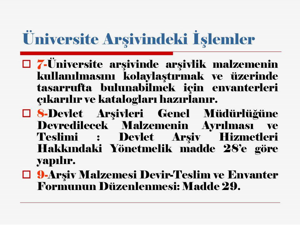 Üniversite Arşivindeki İşlemler  7-Üniversite arşivinde arşivlik malzemenin kullanılmasını kolaylaştırmak ve üzerinde tasarrufta bulunabilmek için en