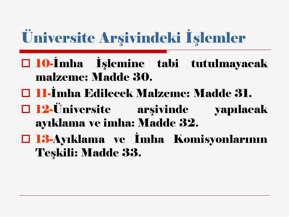 Üniversite Arşivindeki İşlemler  10-İmha İşlemine tabi tutulmayacak malzeme: Madde 30.  11-İmha Edilecek Malzeme: Madde 31.  12-Üniversite arşivind