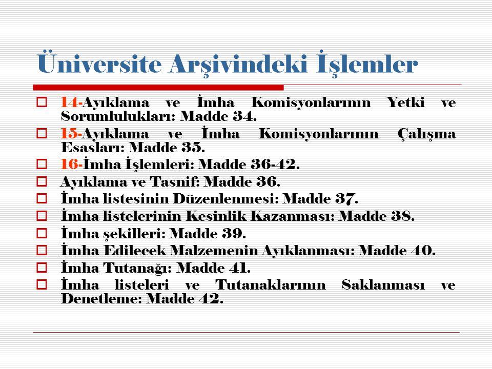 Üniversite Arşivindeki İşlemler  14-Ayıklama ve İmha Komisyonlarının Yetki ve Sorumlulukları: Madde 34.  15-Ayıklama ve İmha Komisyonlarının Çalışma
