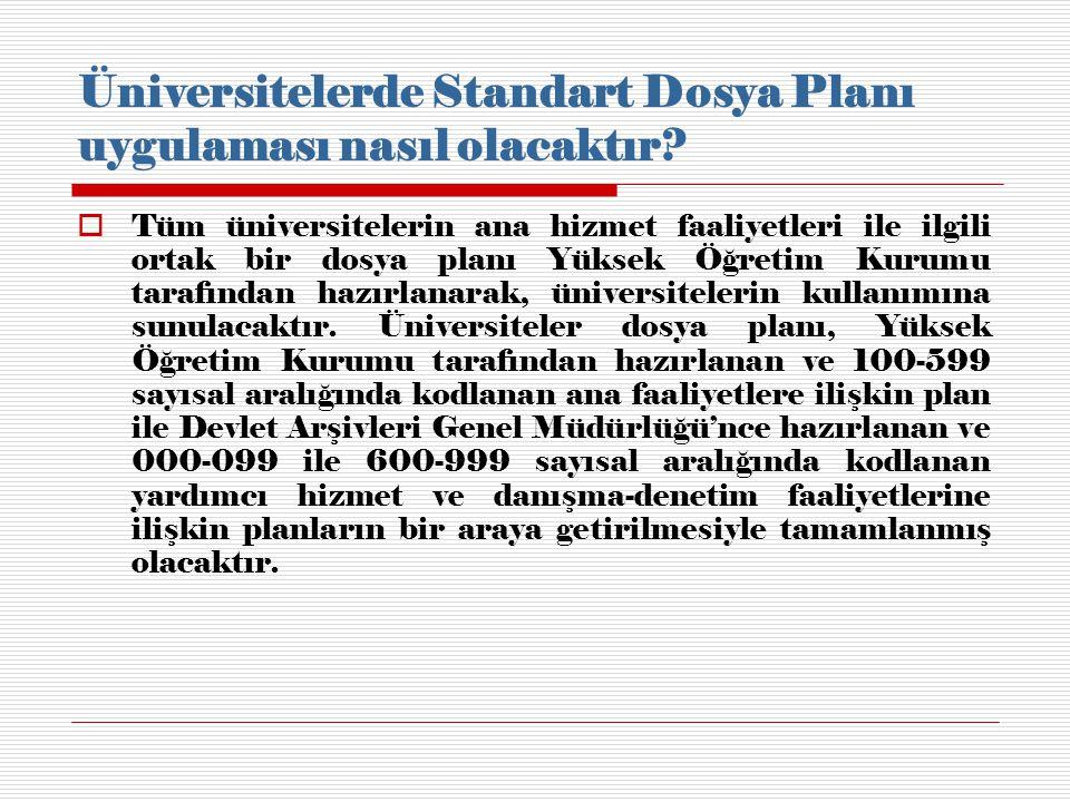 Üniversitelerde Standart Dosya Planı uygulaması nasıl olacaktır?  Tüm üniversitelerin ana hizmet faaliyetleri ile ilgili ortak bir dosya planı Yüksek