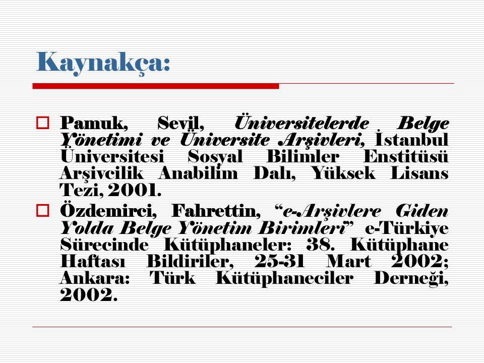 Kaynakça:  Pamuk, Sevil, Üniversitelerde Belge Yönetimi ve Üniversite Arşivleri, İstanbul Üniversitesi Sosyal Bilimler Enstitüsü Arşivcilik Anabilim Dalı, Yüksek Lisans Tezi, 2001.