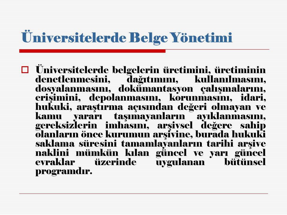 Üniversitelerde Belge Yönetimi  Üniversitelerde belgelerin üretimini, üretiminin denetlenmesini, dağıtımını, kullanılmasını, dosyalanmasını, dokümant