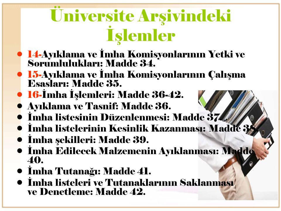 Üniversite Arşivindeki İşlemler 14-Ayıklama ve İmha Komisyonlarının Yetki ve Sorumlulukları: Madde 34. 15-Ayıklama ve İmha Komisyonlarının Çalışma Esa