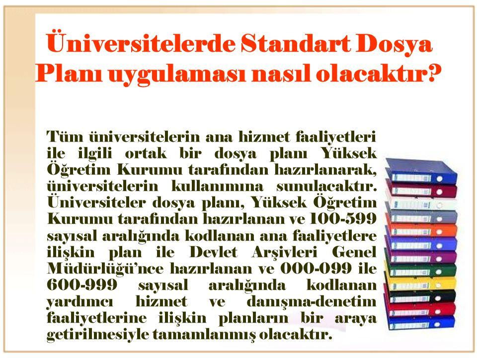 Üniversitelerde Standart Dosya Planı uygulaması nasıl olacaktır? Tüm üniversitelerin ana hizmet faaliyetleri ile ilgili ortak bir dosya planı Yüksek Ö