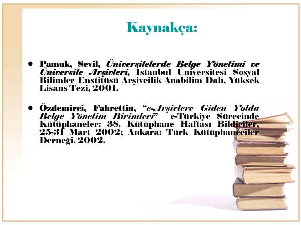 Kaynakça: Pamuk, Sevil, Üniversitelerde Belge Yönetimi ve Üniversite Arşivleri, İstanbul Üniversitesi Sosyal Bilimler Enstitüsü Arşivcilik Anabilim Da