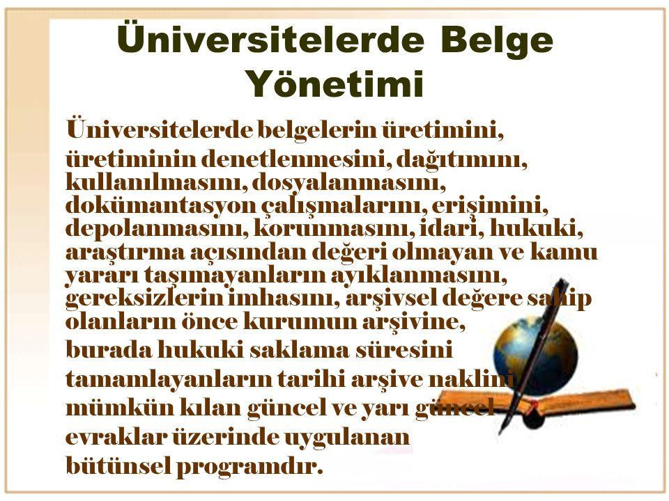 Üniversitelerde Belge Yönetimi Üniversitelerde belgelerin üretimini, üretiminin denetlenmesini, dağıtımını, kullanılmasını, dosyalanmasını, dokümantas