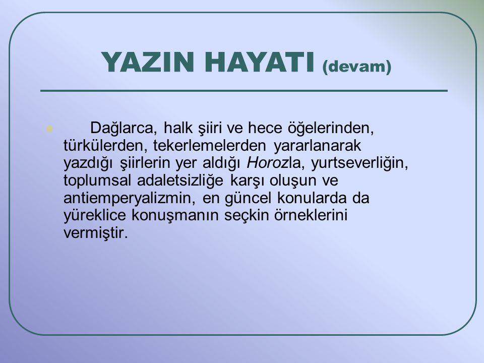 Dağlarca, halk şiiri ve hece öğelerinden, türkülerden, tekerlemelerden yararlanarak yazdığı şiirlerin yer aldığı Horozla, yurtseverliğin, toplumsal ad