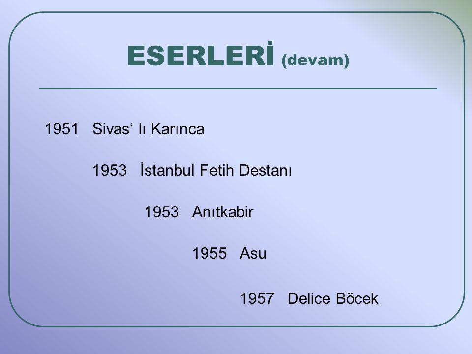 1951 Sivas' lı Karınca 1953 İstanbul Fetih Destanı 1953 Anıtkabir 1955 Asu 1957 Delice Böcek ESERLERİ (devam)