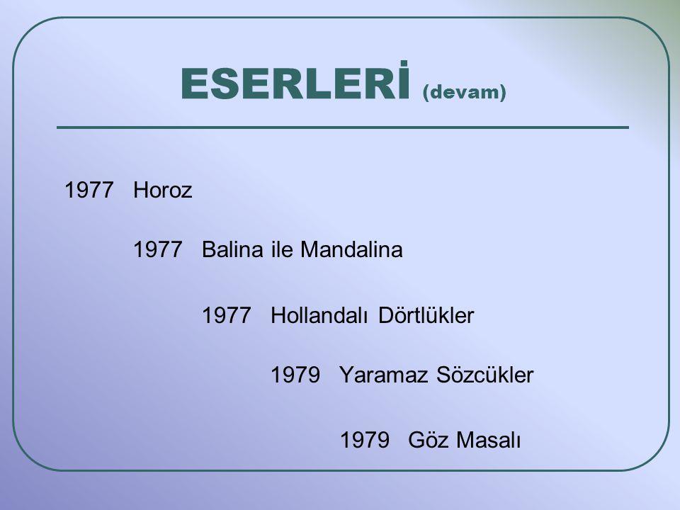 1977 Horoz 1977 Balina ile Mandalina 1977 Hollandalı Dörtlükler 1979 Yaramaz Sözcükler 1979 Göz Masalı ESERLERİ (devam)