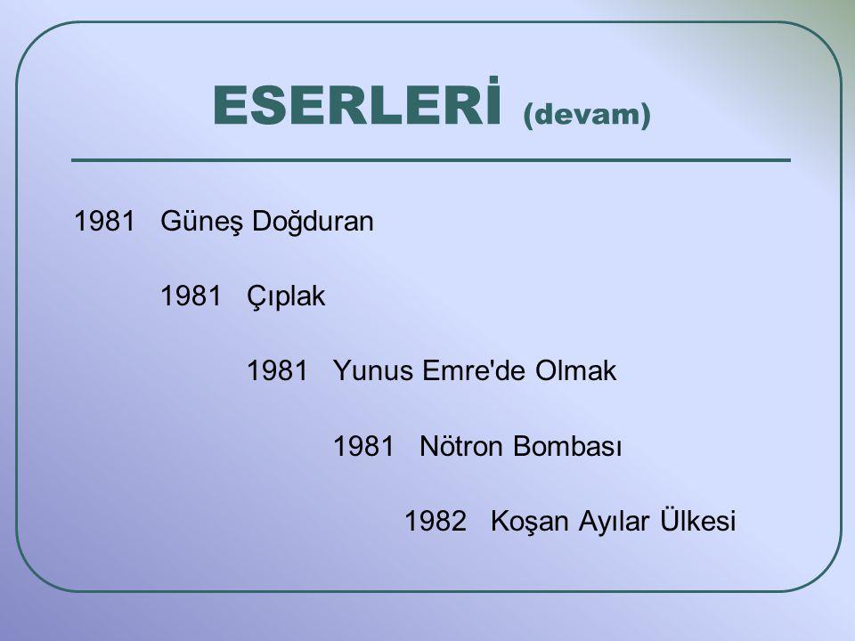 1981 Güneş Doğduran 1981 Çıplak 1981 Yunus Emre de Olmak 1981 Nötron Bombası 1982 Koşan Ayılar Ülkesi ESERLERİ (devam)