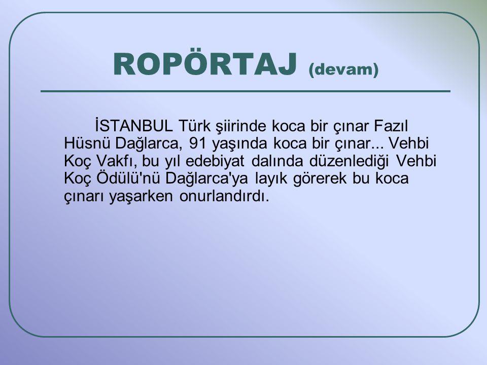 İSTANBUL Türk şiirinde koca bir çınar Fazıl Hüsnü Dağlarca, 91 yaşında koca bir çınar... Vehbi Koç Vakfı, bu yıl edebiyat dalında düzenlediği Vehbi Ko