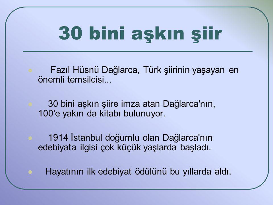 30 bini aşkın şiir Fazıl Hüsnü Dağlarca, Türk şiirinin yaşayan en önemli temsilcisi... 30 bini aşkın şiire imza atan Dağlarca'nın, 100'e yakın da kita