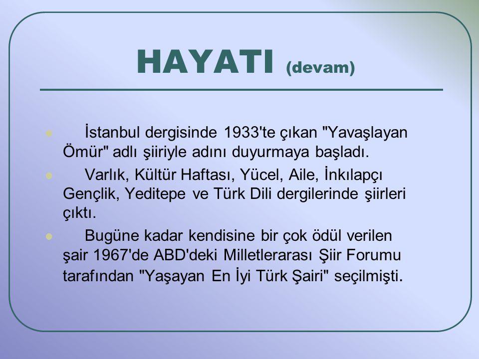 İstanbul dergisinde 1933 te çıkan Yavaşlayan Ömür adlı şiiriyle adını duyurmaya başladı.