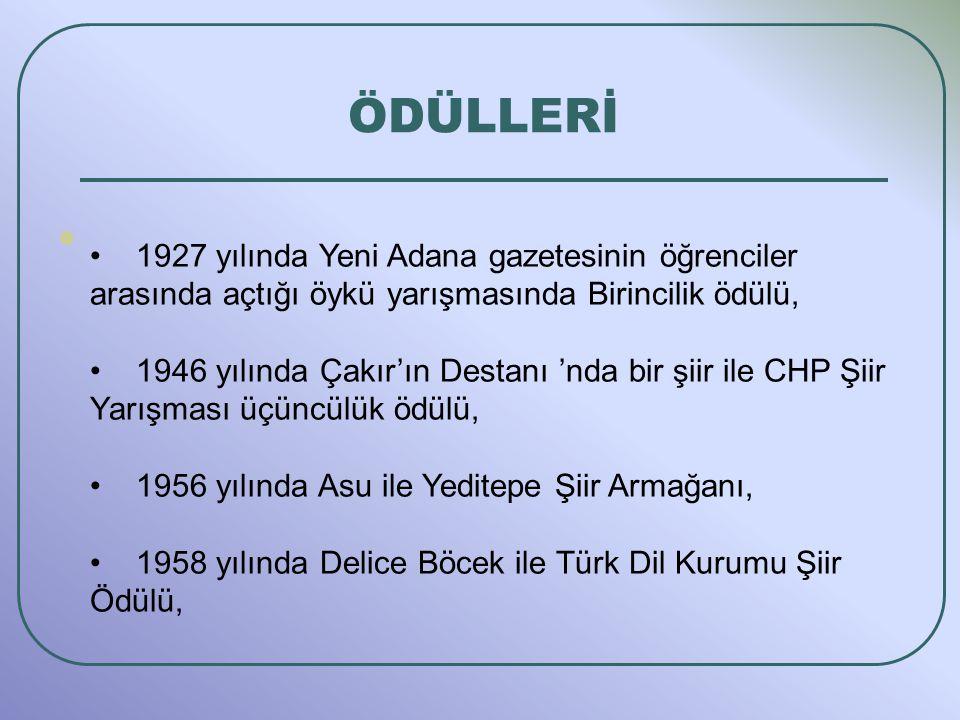 ÖDÜLLERİ 1927 yılında Yeni Adana gazetesinin öğrenciler arasında açtığı öykü yarışmasında Birincilik ödülü, 1946 yılında Çakır'ın Destanı 'nda bir şiir ile CHP Şiir Yarışması üçüncülük ödülü, 1956 yılında Asu ile Yeditepe Şiir Armağanı, 1958 yılında Delice Böcek ile Türk Dil Kurumu Şiir Ödülü,