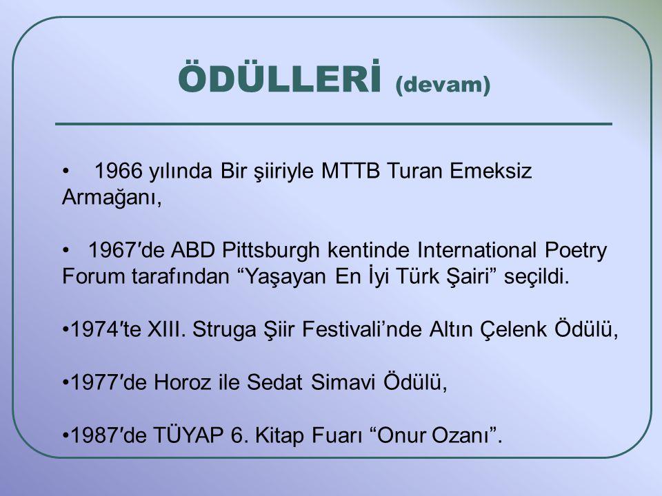 ÖDÜLLERİ (devam) 1966 yılında Bir şiiriyle MTTB Turan Emeksiz Armağanı, 1967′de ABD Pittsburgh kentinde International Poetry Forum tarafından Yaşayan En İyi Türk Şairi seçildi.