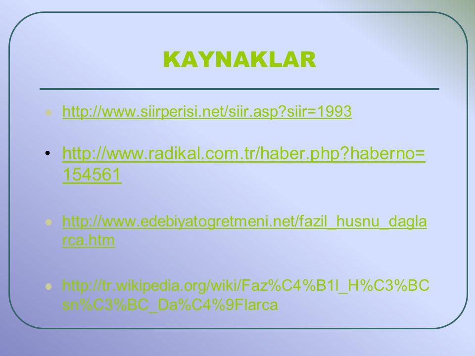 KAYNAKLAR http://www.siirperisi.net/siir.asp?siir=1993 http://www.radikal.com.tr/haber.php?haberno= 154561http://www.radikal.com.tr/haber.php?haberno= 154561 http://www.edebiyatogretmeni.net/fazil_husnu_dagla rca.htm http://www.edebiyatogretmeni.net/fazil_husnu_dagla rca.htm http://tr.wikipedia.org/wiki/Faz%C4%B1l_H%C3%BC sn%C3%BC_Da%C4%9Flarca