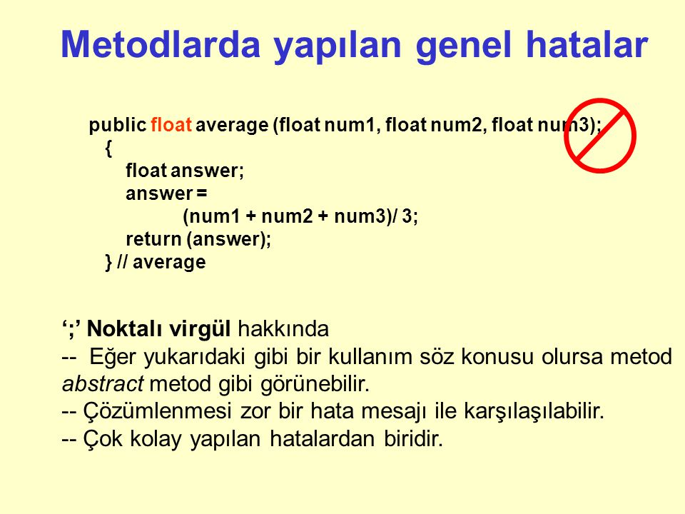 Metodlarda yapılan genel hatalar public float average (float num1, float num2, float num3); { float answer; answer = (num1 + num2 + num3)/ 3; return (