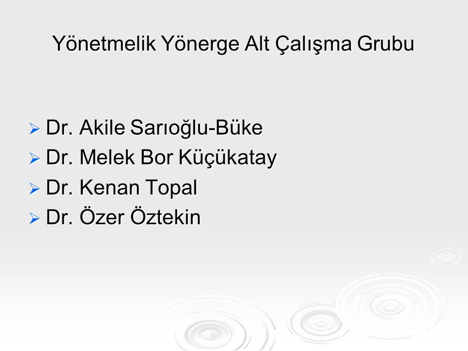 Yönetmelik Yönerge Alt Çalışma Grubu  Dr. Akile Sarıoğlu-Büke  Dr. Melek Bor Küçükatay  Dr. Kenan Topal  Dr. Özer Öztekin