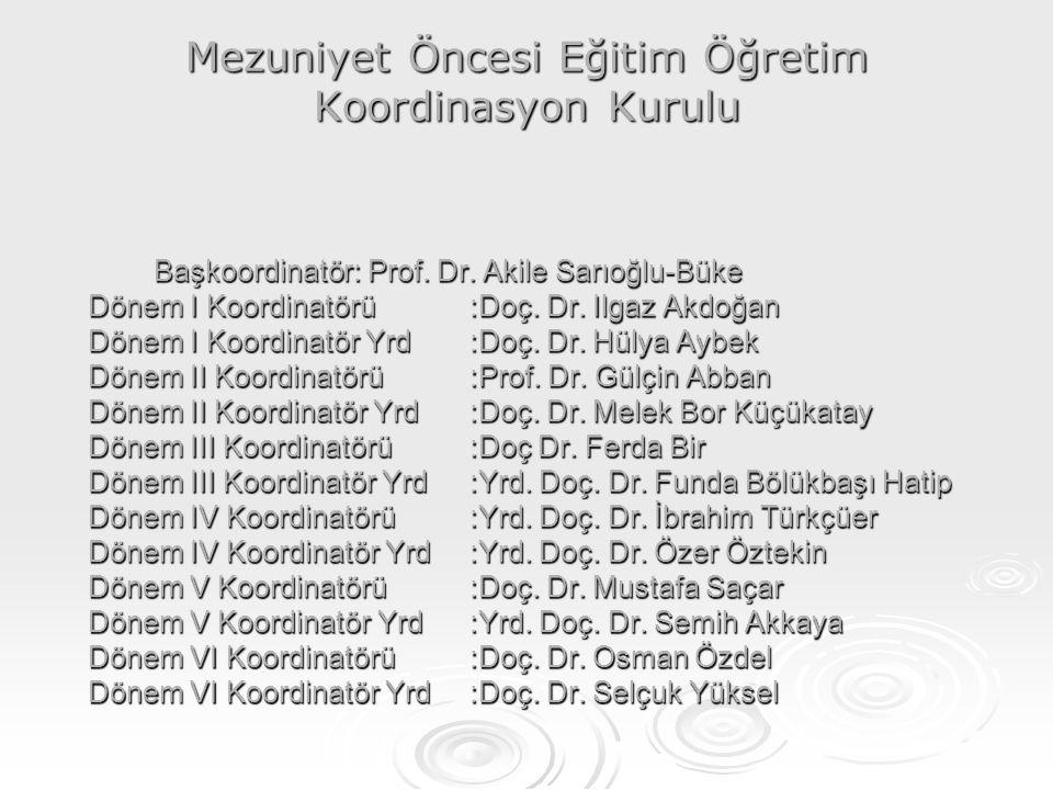 Mezuniyet Öncesi Eğitim Öğretim Koordinasyon Kurulu Başkoordinatör: Prof. Dr. Akile Sarıoğlu-Büke Dönem I Koordinatörü:Doç. Dr. Ilgaz Akdoğan Dönem I
