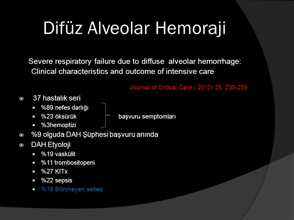 Difüz Alveolar Hemoraji Severe respiratory failure due to diffuse alveolar hemorrhage: Clinical characteristics and outcome of intensive care Journal