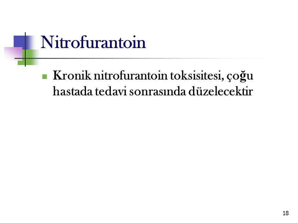 18 Nitrofurantoin Kronik nitrofurantoin toksisitesi, ço ğ u hastada tedavi sonrasında düzelecektir