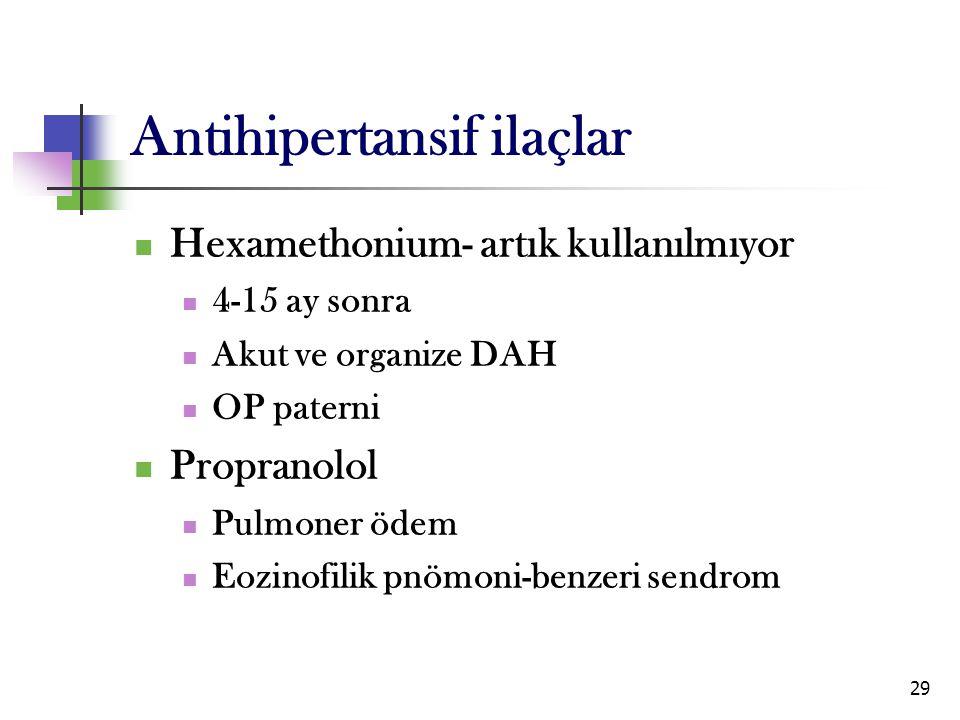 29 Antihipertansif ilaçlar Hexamethonium- artık kullanılmıyor 4-15 ay sonra Akut ve organize DAH OP paterni Propranolol Pulmoner ödem Eozinofilik pnöm