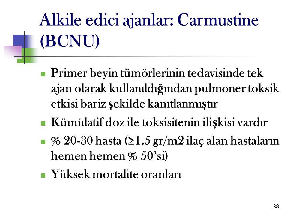 38 Alkile edici ajanlar: Carmustine (BCNU) Primer beyin tümörlerinin tedavisinde tek ajan olarak kullanıldı ğ ından pulmoner toksik etkisi bariz ş eki