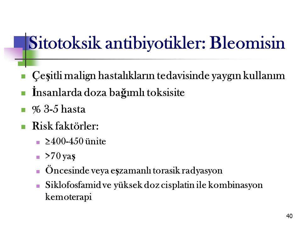 40 Sitotoksik antibiyotikler: Bleomisin Çe ş itli malign hastalıkların tedavisinde yaygın kullanım İ nsanlarda doza ba ğ ımlı toksisite % 3-5 hasta Ri