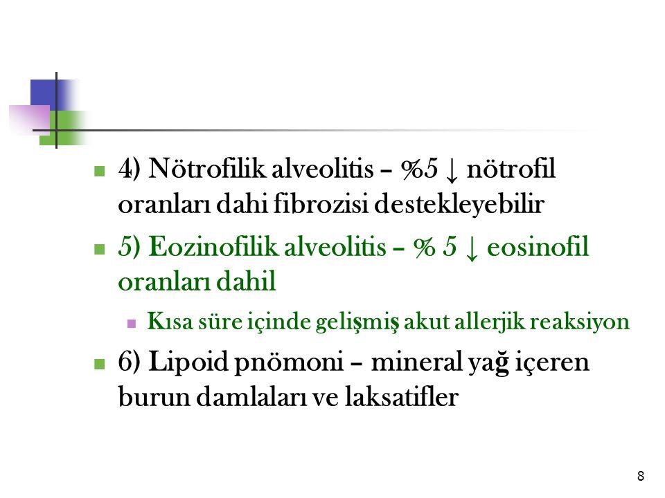 8 4) Nötrofilik alveolitis – %5 ↓ nötrofil oranları dahi fibrozisi destekleyebilir 5) Eozinofilik alveolitis – % 5 ↓ eosinofil oranları dahil Kısa sür