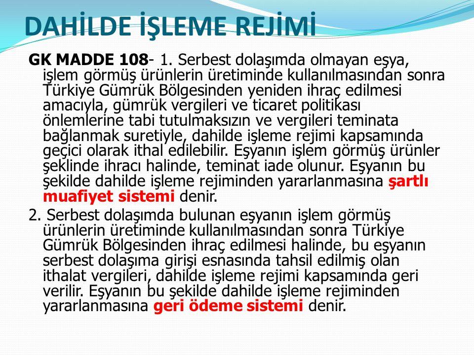 DAHİLDE İŞLEME REJİMİ GK MADDE 108- 1.