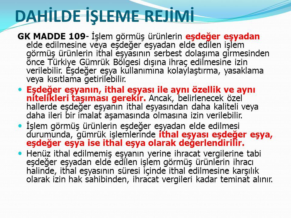DAHİLDE İŞLEME REJİMİ GK MADDE 109- İşlem görmüş ürünlerin eşdeğer eşyadan elde edilmesine veya eşdeğer eşyadan elde edilen işlem görmüş ürünlerin ithal eşyasının serbest dolaşıma girmesinden önce Türkiye Gümrük Bölgesi dışına ihraç edilmesine izin verilebilir.