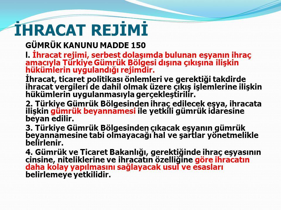 İHRACAT REJİMİ GÜMRÜK KANUNU MADDE 150 l.