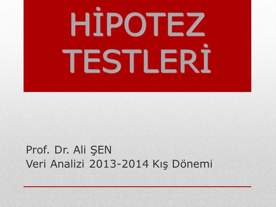 Prof. Dr. Ali ŞEN Veri Analizi 2013-2014 Kış Dönemi HİPOTEZ TESTLERİ
