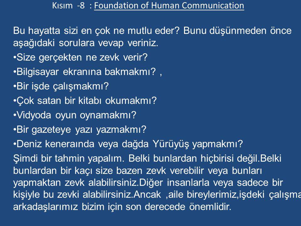 Kısım -8 : Foundation of Human Communication Bu hayatta sizi en çok ne mutlu eder.