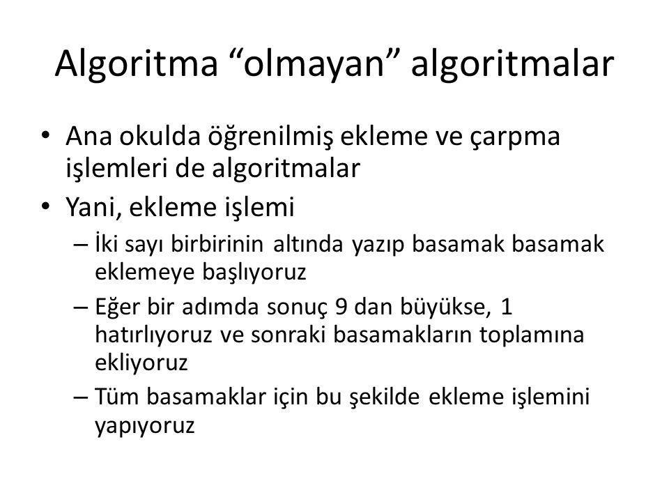 """Algoritma """"olmayan"""" algoritmalar Ana okulda öğrenilmiş ekleme ve çarpma işlemleri de algoritmalar Yani, ekleme işlemi – İki sayı birbirinin altında ya"""