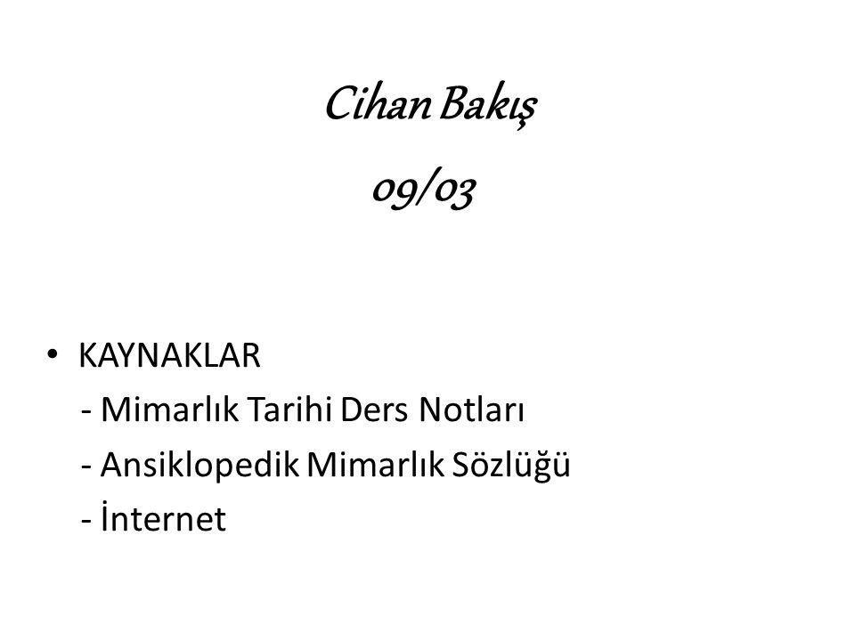 Cihan Bakış 09/03 KAYNAKLAR - Mimarlık Tarihi Ders Notları - Ansiklopedik Mimarlık Sözlüğü - İnternet
