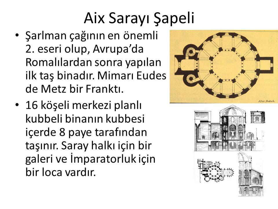 Aix Sarayı Şapeli Şarlman çağının en önemli 2. eseri olup, Avrupa'da Romalılardan sonra yapılan ilk taş binadır. Mimarı Eudes de Metz bir Franktı. 16