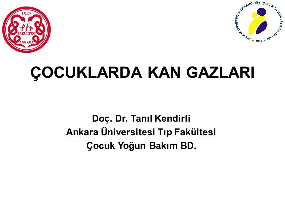 ÇOCUKLARDA KAN GAZLARI Doç. Dr. Tanıl Kendirli Ankara Üniversitesi Tıp Fakültesi Çocuk Yoğun Bakım BD.